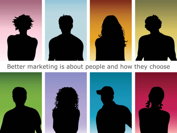 Better marketing is about people and how they choose